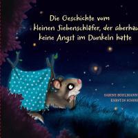 Die Geschichte vom kleinen Siebenschläfer, der überhaupt keine Angst im Dunkeln hatte